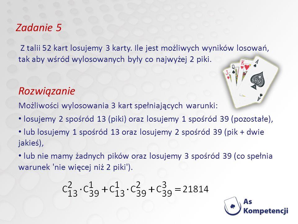 Zadanie 5 Z talii 52 kart losujemy 3 karty.
