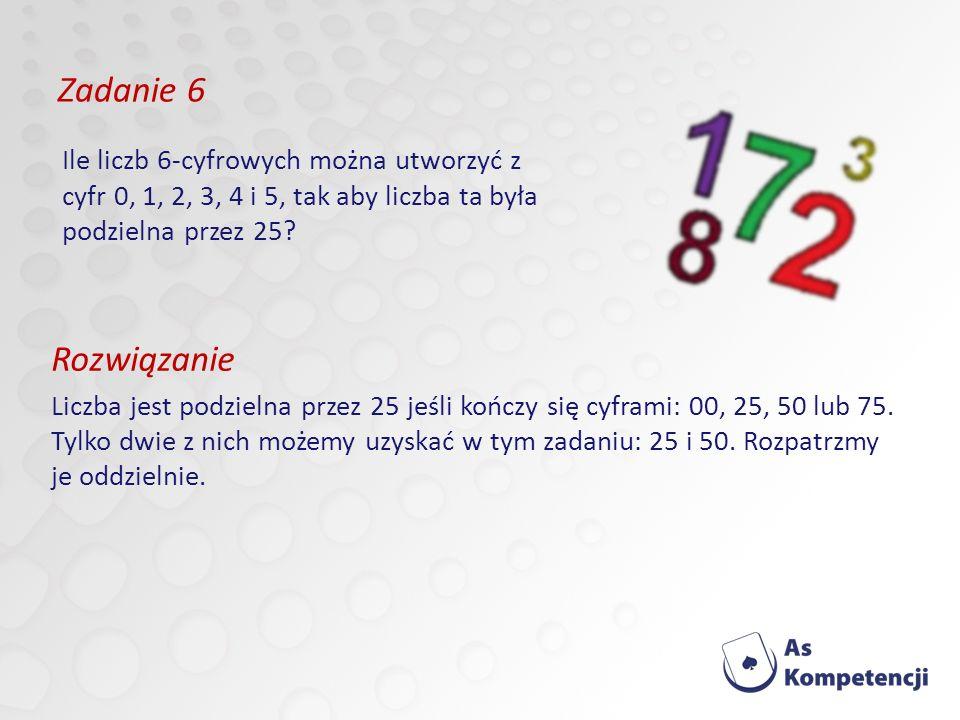 Zadanie 6 Rozwiązanie Liczba jest podzielna przez 25 jeśli kończy się cyframi: 00, 25, 50 lub 75.