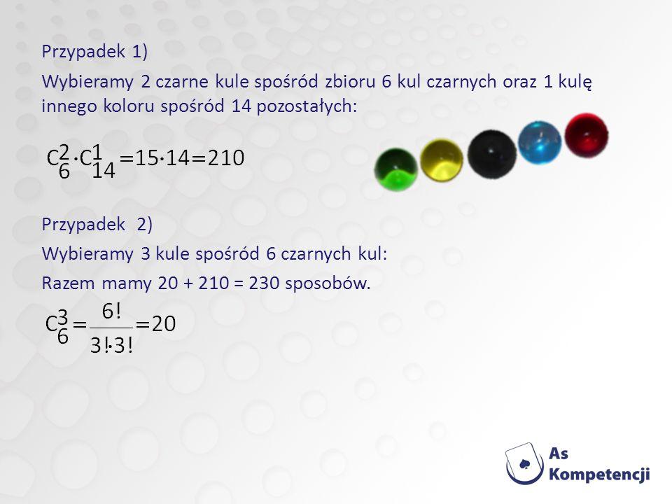 Przypadek 1) Wybieramy 2 czarne kule spośród zbioru 6 kul czarnych oraz 1 kulę innego koloru spośród 14 pozostałych: Przypadek 2) Wybieramy 3 kule spośród 6 czarnych kul: Razem mamy 20 + 210 = 230 sposobów.