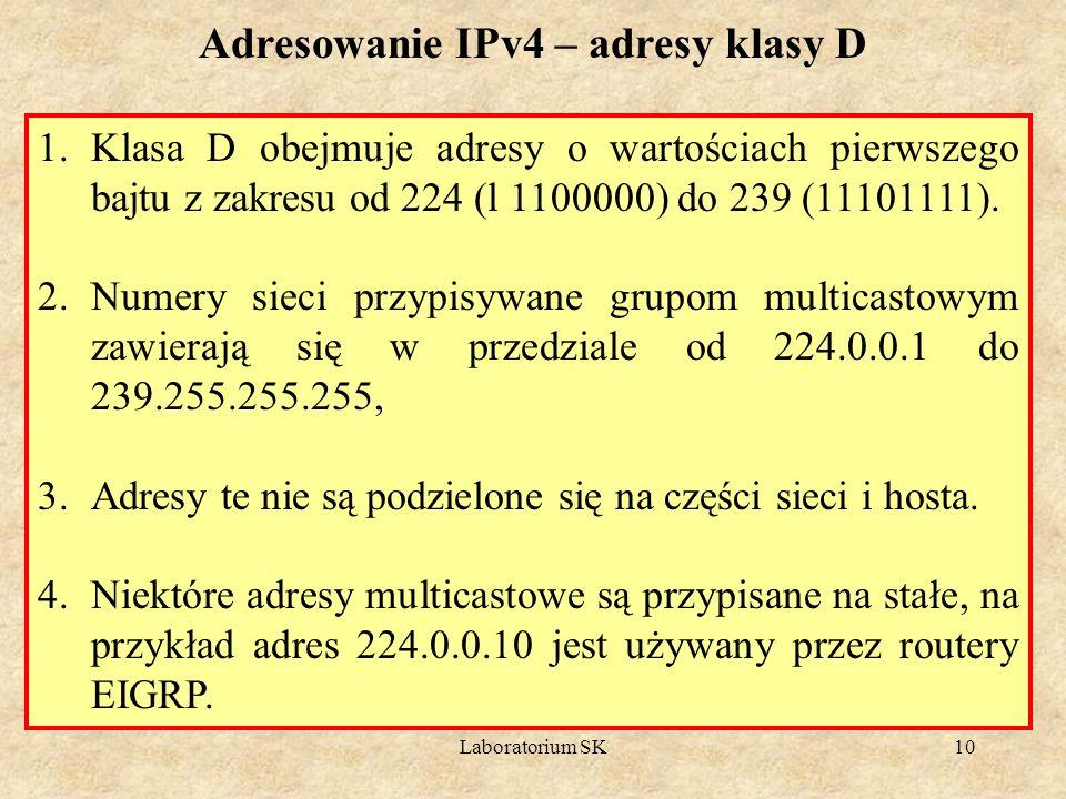 Laboratorium SK10 Adresowanie IPv4 – adresy klasy D 1.Klasa D obejmuje adresy o wartościach pierwszego bajtu z zakresu od 224 (l 1100000) do 239 (1110