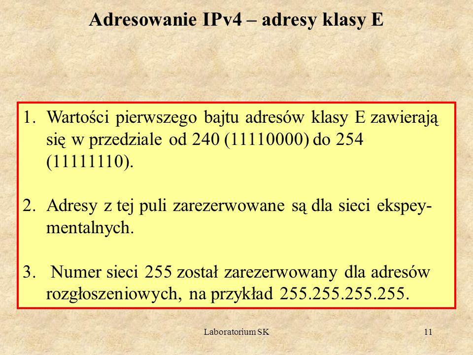 Laboratorium SK11 1.Wartości pierwszego bajtu adresów klasy E zawierają się w przedziale od 240 (11110000) do 254 (11111110). 2.Adresy z tej puli zare