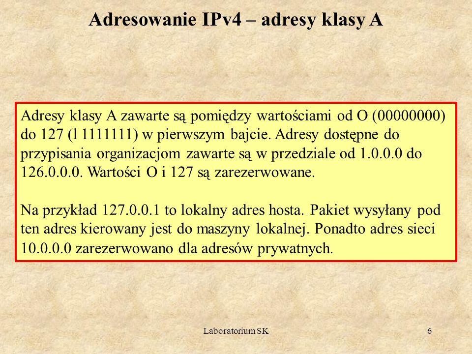 Laboratorium SK6 Adresy klasy A zawarte są pomiędzy wartościami od O (00000000) do 127 (l 1111111) w pierwszym bajcie. Adresy dostępne do przypisania