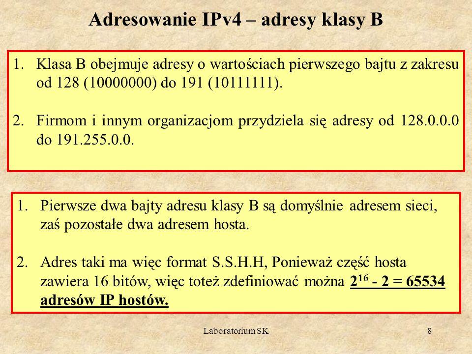 Laboratorium SK8 Adresowanie IPv4 – adresy klasy B 1.Klasa B obejmuje adresy o wartościach pierwszego bajtu z zakresu od 128 (10000000) do 191 (101111
