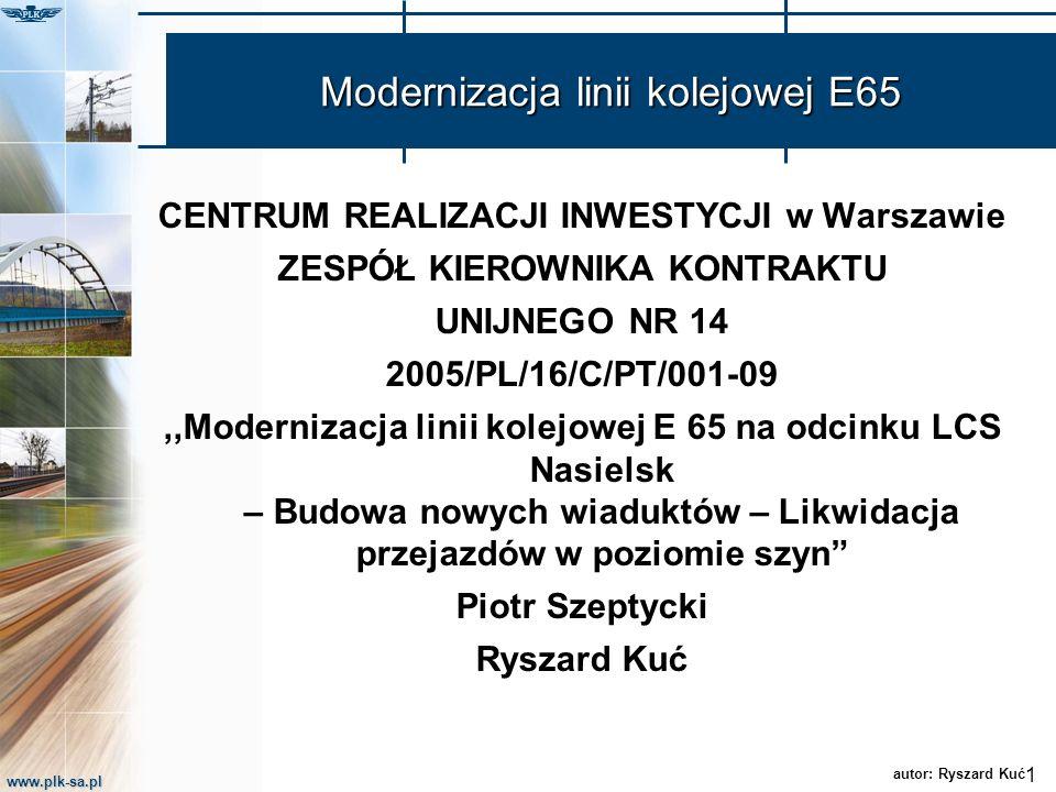 www.plk-sa.pl Modernizacja linii kolejowej E65 CENTRUM REALIZACJI INWESTYCJI w Warszawie ZESPÓŁ KIEROWNIKA KONTRAKTU UNIJNEGO NR 14 2005/PL/16/C/PT/00