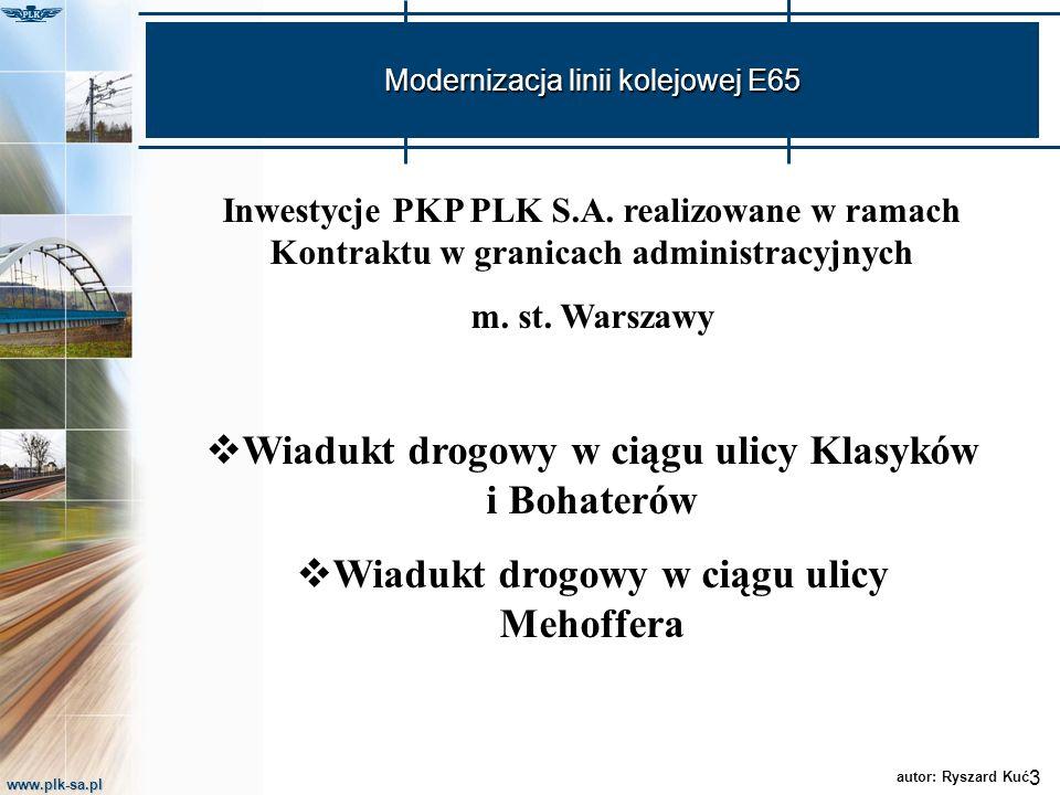 www.plk-sa.pl Modernizacja linii kolejowej E65 3 Inwestycje PKP PLK S.A. realizowane w ramach Kontraktu w granicach administracyjnych m. st. Warszawy