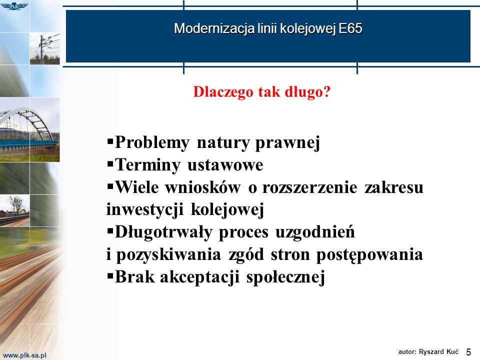 www.plk-sa.pl Modernizacja linii kolejowej E65 Dlaczego tak długo? 5 autor: Ryszard Kuć Problemy natury prawnej Terminy ustawowe Wiele wniosków o rozs