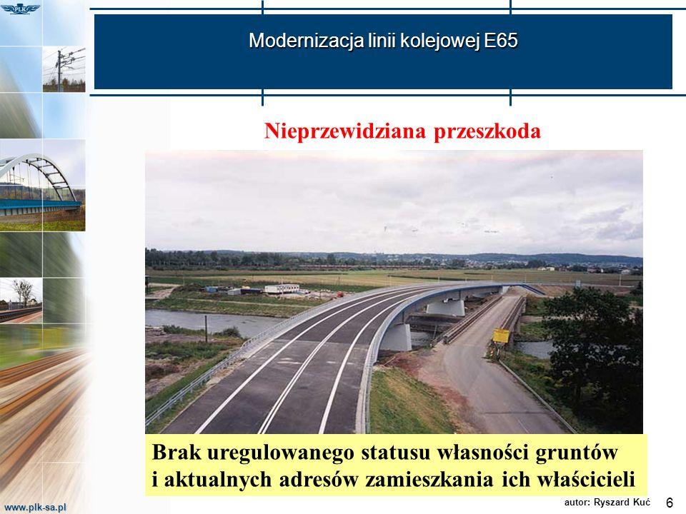 www.plk-sa.pl Modernizacja linii kolejowej E65 6 autor: Ryszard Kuć Nieprzewidziana przeszkoda Brak uregulowanego statusu własności gruntów i aktualny