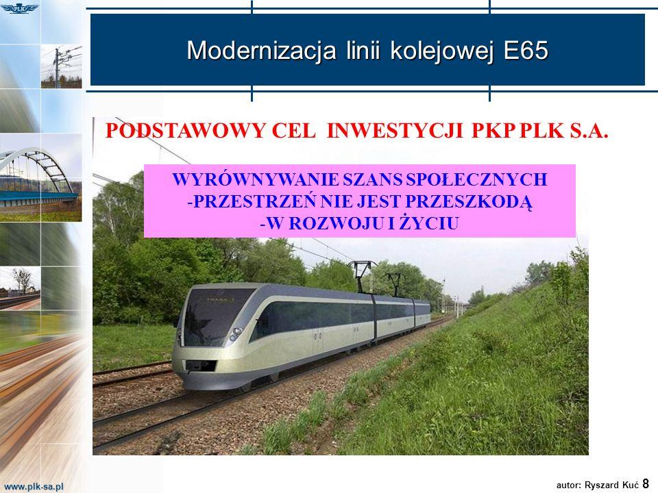 www.plk-sa.pl Modernizacja linii kolejowej E65 PODSTAWOWY CEL INWESTYCJI PKP PLK S.A. autor: Ryszard Kuć 8 WYRÓWNYWANIE SZANS SPOŁECZNYCH -PRZESTRZEŃ
