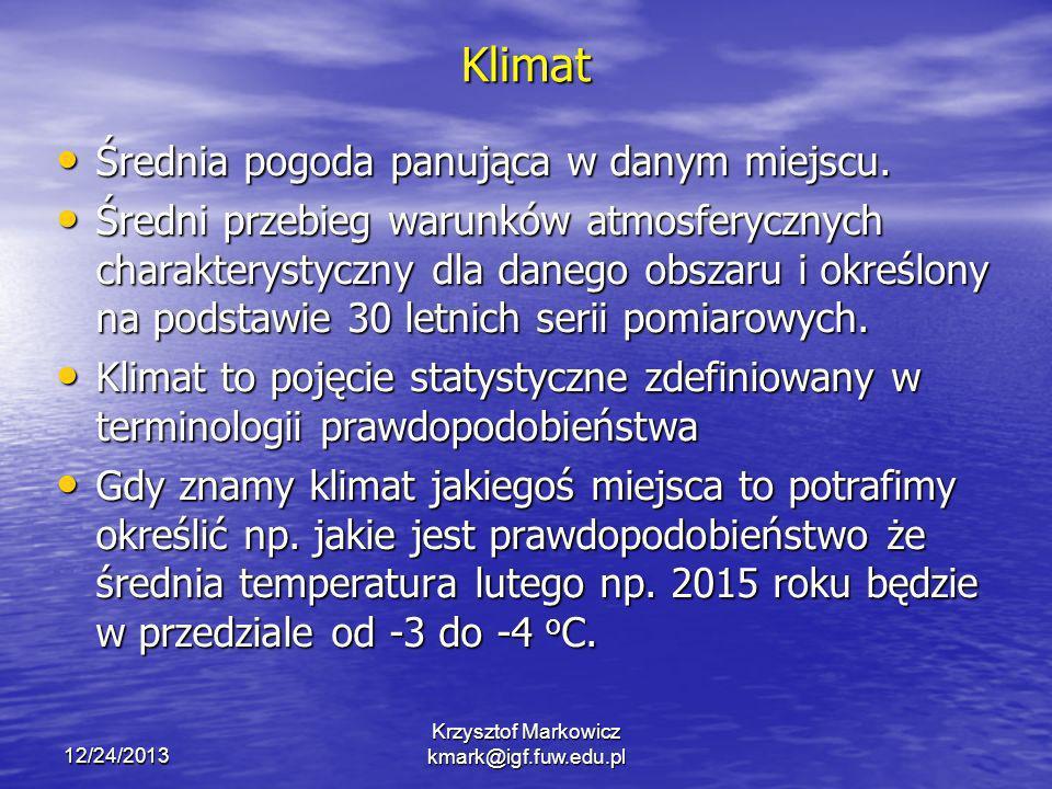 12/24/2013 Krzysztof Markowicz kmark@igf.fuw.edu.pl Klimat Średnia pogoda panująca w danym miejscu. Średnia pogoda panująca w danym miejscu. Średni pr