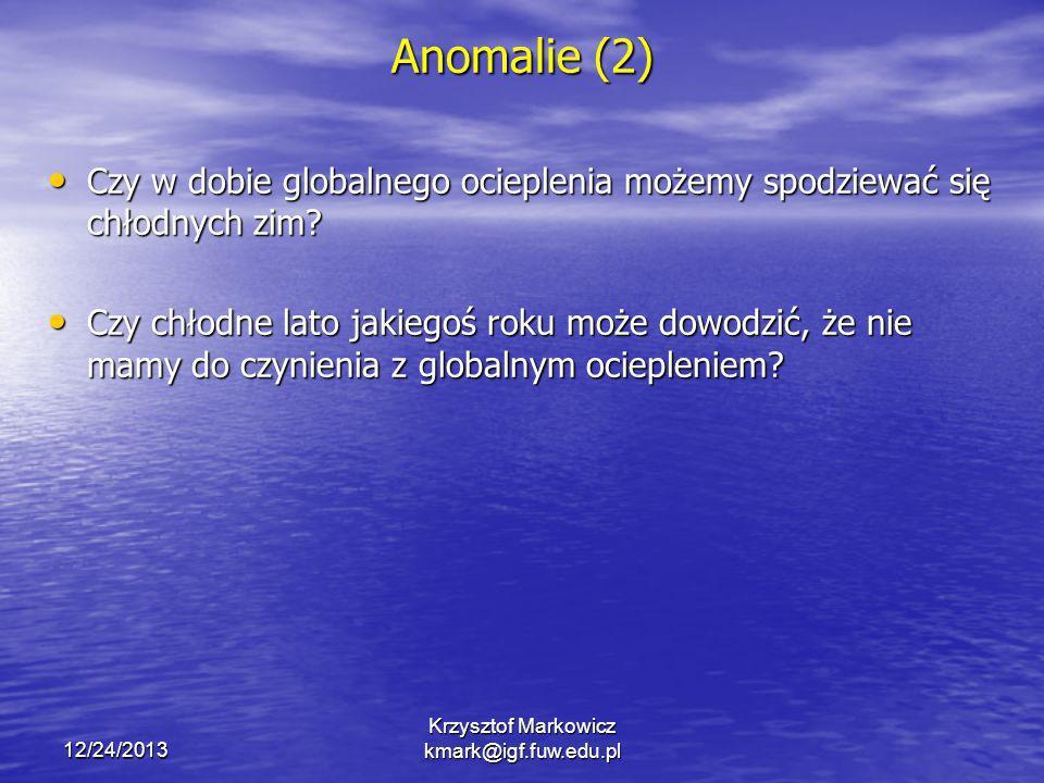 12/24/2013 Krzysztof Markowicz kmark@igf.fuw.edu.pl Anomalie (2) Czy w dobie globalnego ocieplenia możemy spodziewać się chłodnych zim? Czy w dobie gl