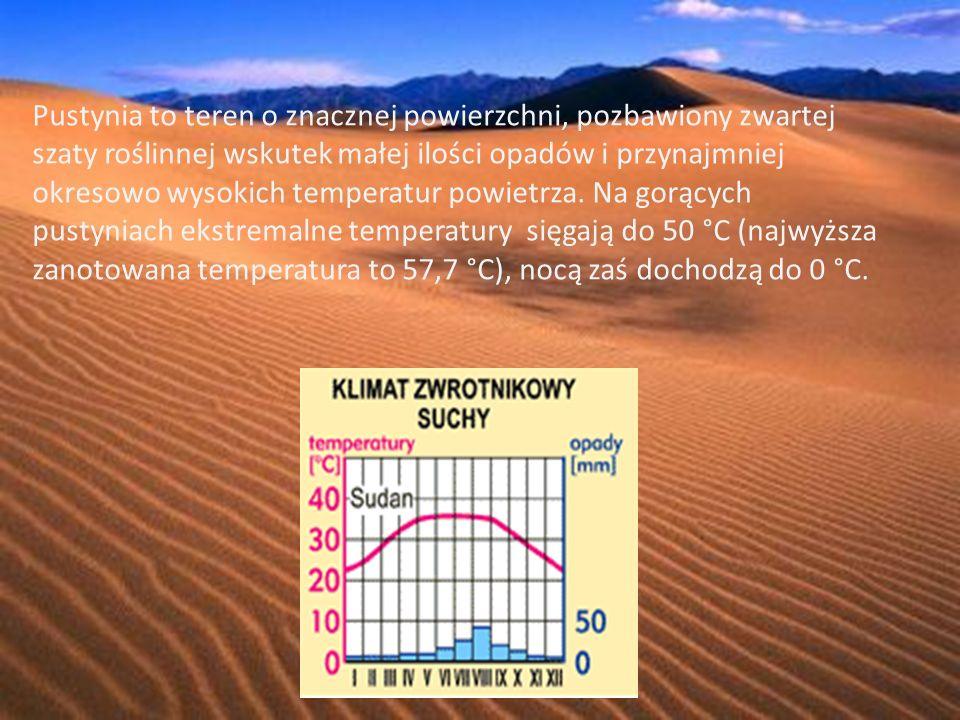 Pustynia to teren o znacznej powierzchni, pozbawiony zwartej szaty roślinnej wskutek małej ilości opadów i przynajmniej okresowo wysokich temperatur p