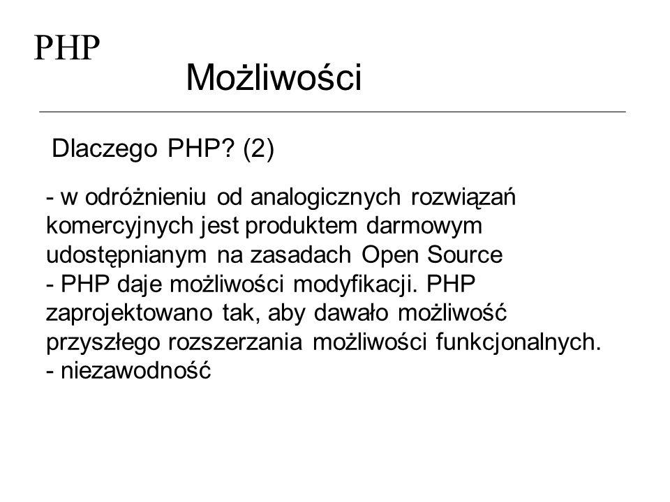 PHP Możliwości Dlaczego PHP? (2) - w odróżnieniu od analogicznych rozwiązań komercyjnych jest produktem darmowym udostępnianym na zasadach Open Source