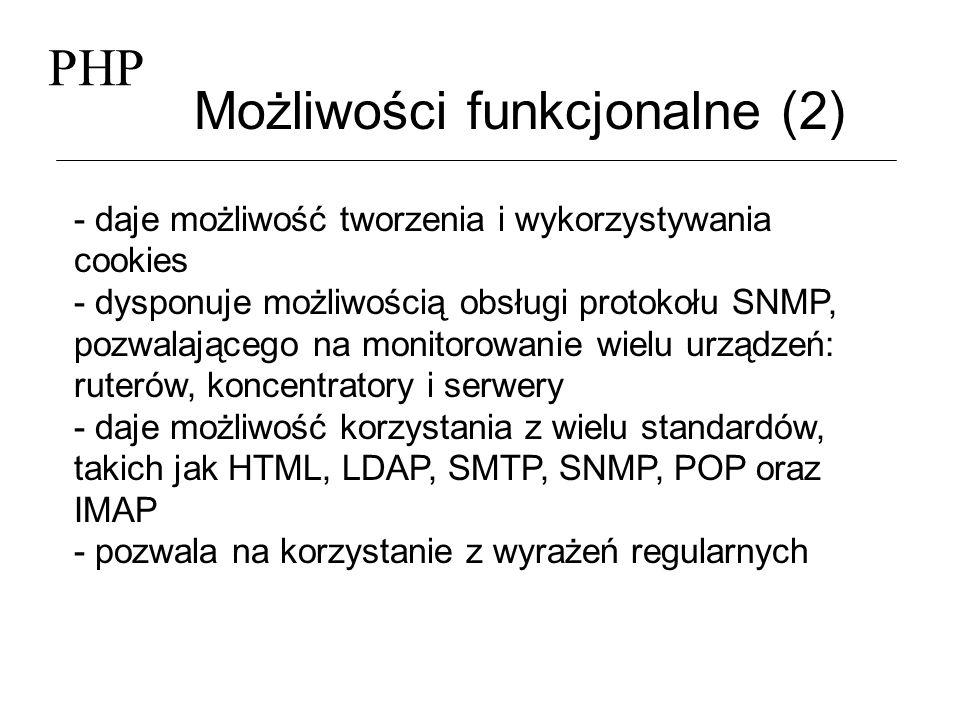 PHP Możliwości funkcjonalne (2) - daje możliwość tworzenia i wykorzystywania cookies - dysponuje możliwością obsługi protokołu SNMP, pozwalającego na
