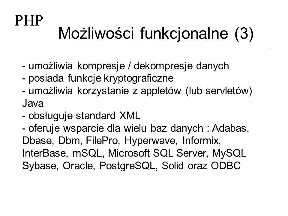 PHP Możliwości funkcjonalne (3) - umożliwia kompresje / dekompresje danych - posiada funkcje kryptograficzne - umożliwia korzystanie z appletów (lub s