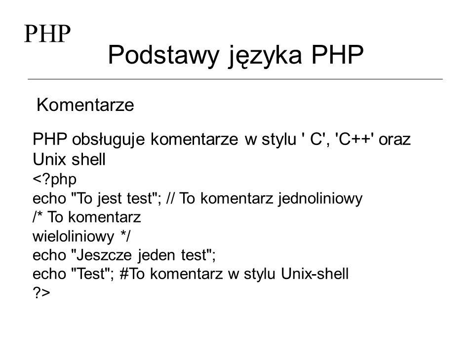 PHP Podstawy języka PHP Zmienne -zmiennych nie trzeba deklarować, - typ zmiennej określany jest w czasie wykonywania programu i zależy od kontekstu, w jakim zmienna została użyta - nazwa zmiennej musi być poprzedzona znakiem $: $a = 2; //zmienna typu całkowitego $b = 1.2; //zmienna typu rzeczywistego $c = tekst ; //zmienna typu tekstowego