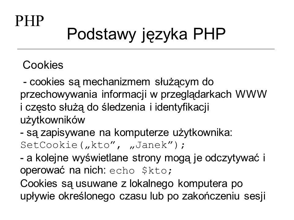PHP Podstawy języka PHP Cookies - cookies są mechanizmem służącym do przechowywania informacji w przeglądarkach WWW i często służą do śledzenia i iden