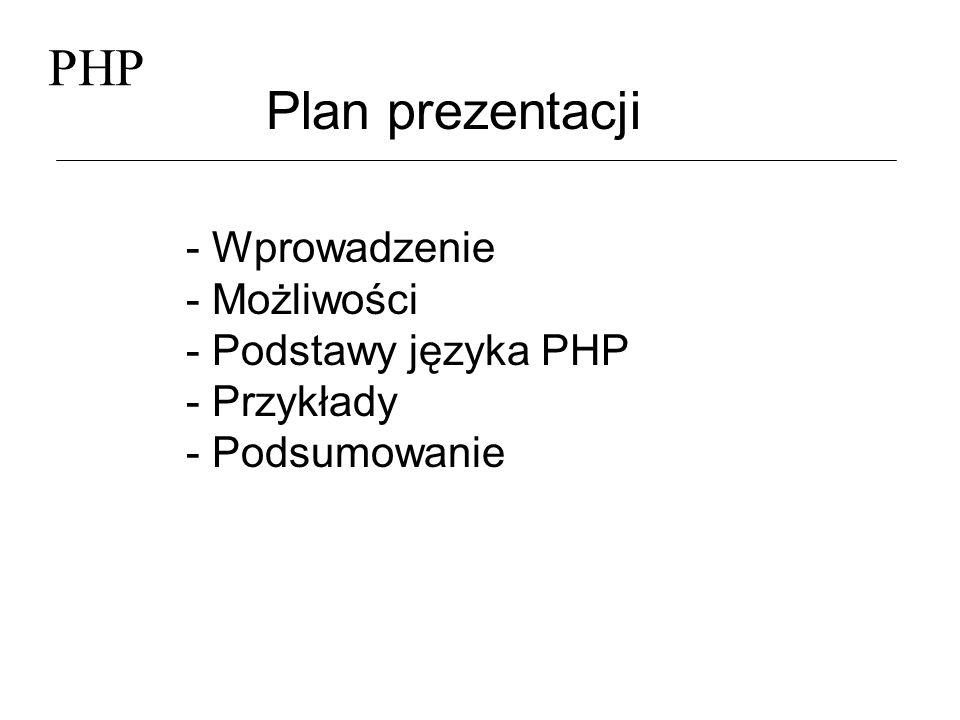 PHP Plan prezentacji - Wprowadzenie - Możliwości - Podstawy języka PHP - Przykłady - Podsumowanie