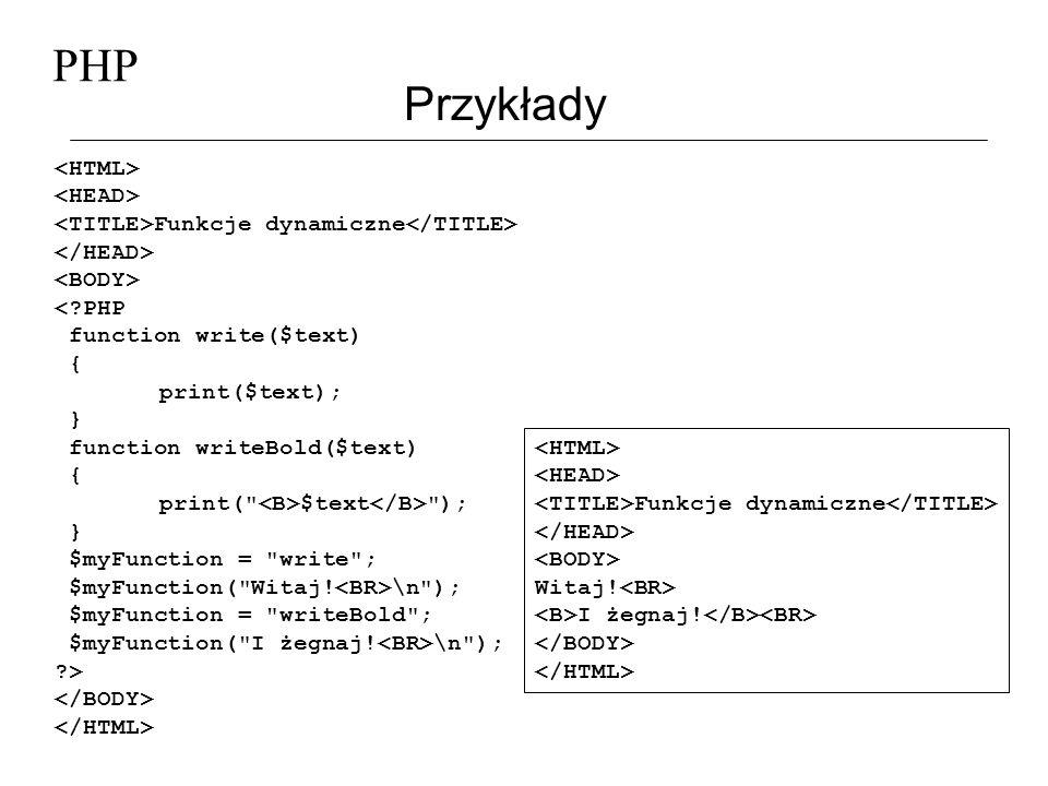 PHP Przykłady Funkcje dynamiczne <?PHP function write($text) { print($text); } function writeBold($text) { print(