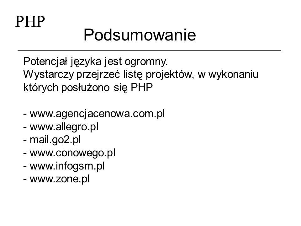 PHP Podsumowanie Bibliografia - Leon Atkinson PHP 3 - Craig Hilton PHP 3 Internetowe aplikacje bazodanowe - http://www.php.net (manual) - news://pl.comp.www.server-side