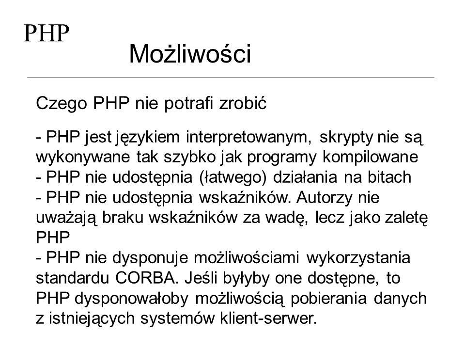 PHP Możliwości Czego PHP nie potrafi zrobić - PHP jest językiem interpretowanym, skrypty nie są wykonywane tak szybko jak programy kompilowane - PHP n