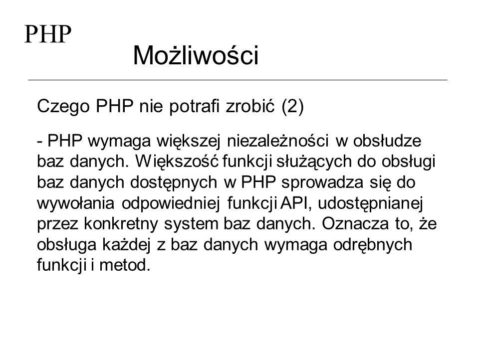 PHP Możliwości Czego PHP nie potrafi zrobić (2) - PHP wymaga większej niezależności w obsłudze baz danych. Większość funkcji służących do obsługi baz