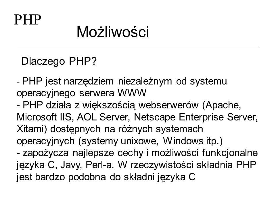 PHP Możliwości Dlaczego PHP? - PHP jest narzędziem niezależnym od systemu operacyjnego serwera WWW - PHP działa z większością webserwerów (Apache, Mic