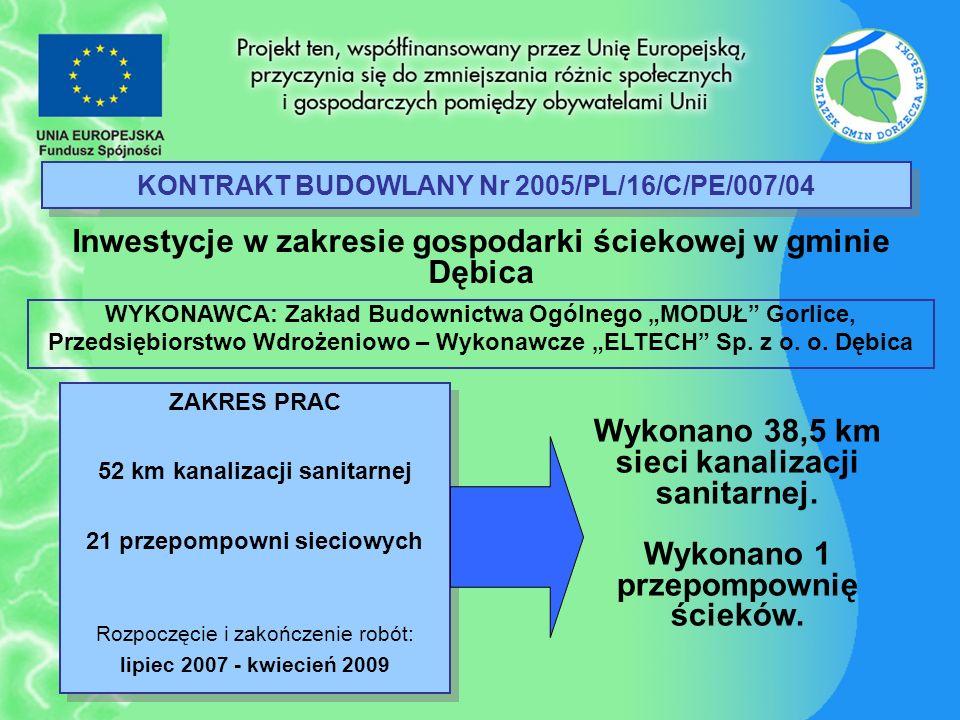KONTRAKT BUDOWLANY Nr 2005/PL/16/C/PE/007/04 Inwestycje w zakresie gospodarki ściekowej w gminie Dębica ZAKRES PRAC 52 km kanalizacji sanitarnej 21 pr
