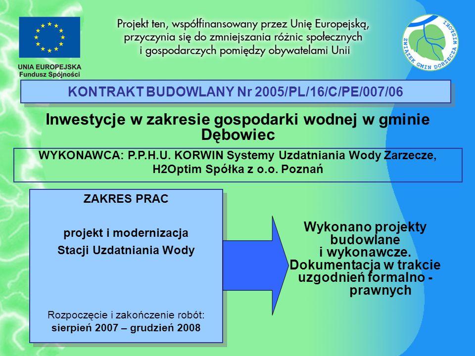 KONTRAKT BUDOWLANY Nr 2005/PL/16/C/PE/007/06 Inwestycje w zakresie gospodarki wodnej w gminie Dębowiec ZAKRES PRAC projekt i modernizacja Stacji Uzdat