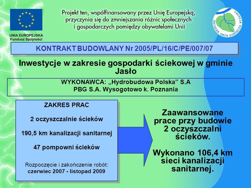 KONTRAKT BUDOWLANY Nr 2005/PL/16/C/PE/007/07 Inwestycje w zakresie gospodarki ściekowej w gminie Jasło ZAKRES PRAC 2 oczyszczalnie ścieków 190,5 km ka