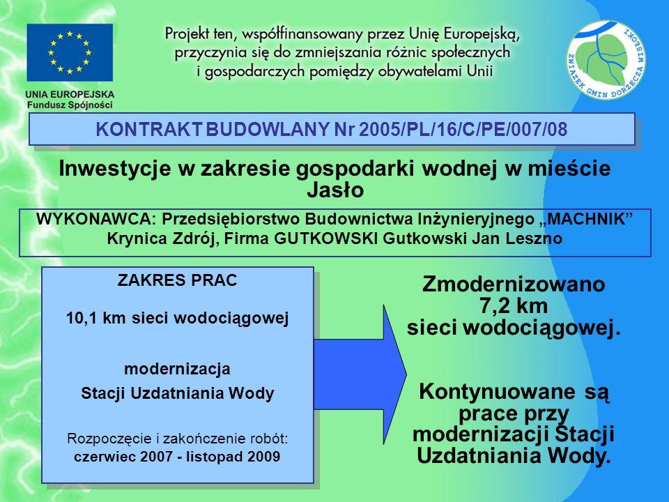 KONTRAKT BUDOWLANY Nr 2005/PL/16/C/PE/007/08 Inwestycje w zakresie gospodarki wodnej w mieście Jasło ZAKRES PRAC 10,1 km sieci wodociągowej modernizac