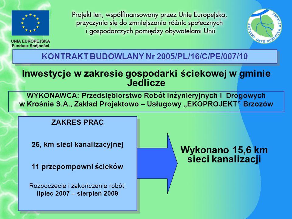 KONTRAKT BUDOWLANY Nr 2005/PL/16/C/PE/007/10 Inwestycje w zakresie gospodarki ściekowej w gminie Jedlicze ZAKRES PRAC 26, km sieci kanalizacyjnej 11 p