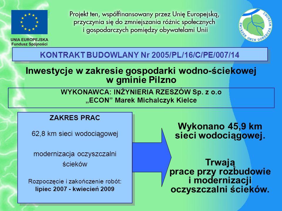 KONTRAKT BUDOWLANY Nr 2005/PL/16/C/PE/007/14 Inwestycje w zakresie gospodarki wodno-ściekowej w gminie Pilzno ZAKRES PRAC 62,8 km sieci wodociągowej m