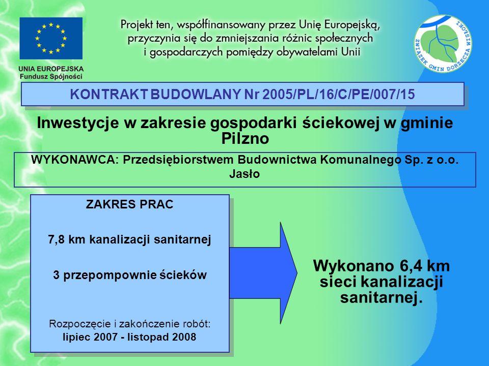 KONTRAKT BUDOWLANY Nr 2005/PL/16/C/PE/007/15 Inwestycje w zakresie gospodarki ściekowej w gminie Pilzno ZAKRES PRAC 7,8 km kanalizacji sanitarnej 3 pr