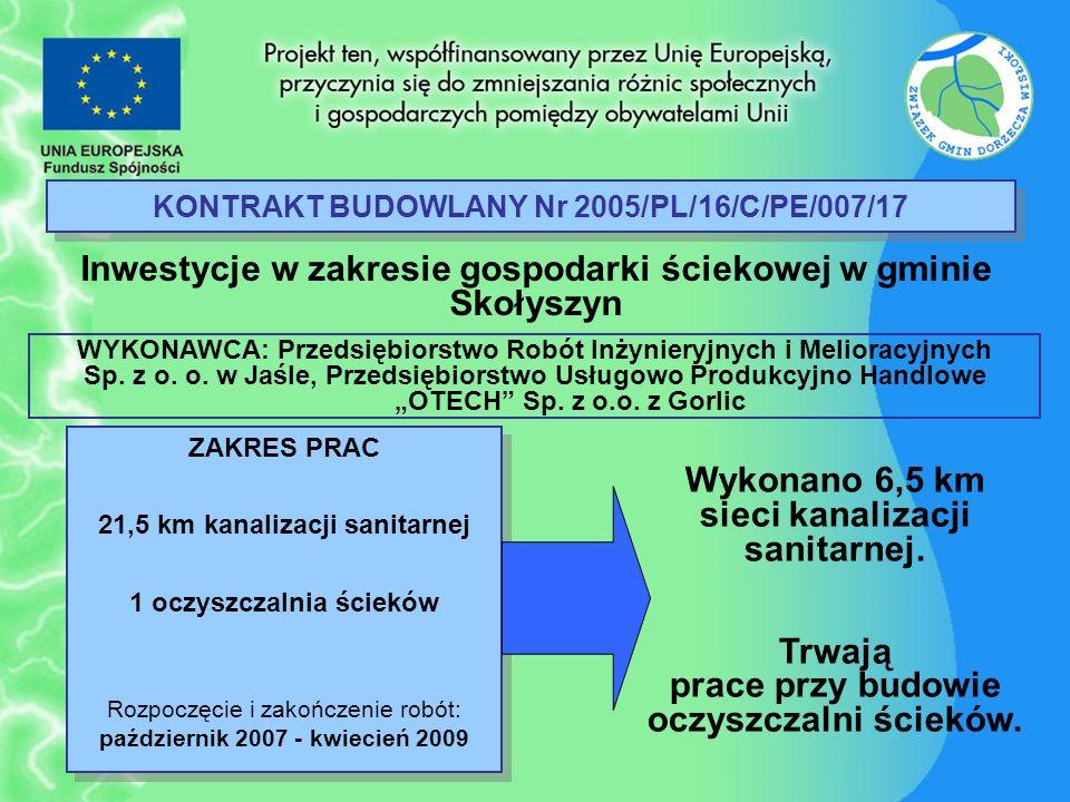 KONTRAKT BUDOWLANY Nr 2005/PL/16/C/PE/007/17 Inwestycje w zakresie gospodarki ściekowej w gminie Skołyszyn ZAKRES PRAC 21,5 km kanalizacji sanitarnej