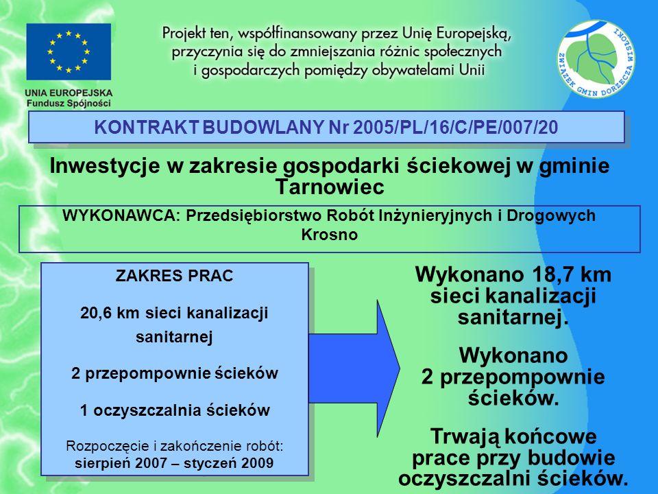 KONTRAKT BUDOWLANY Nr 2005/PL/16/C/PE/007/20 Inwestycje w zakresie gospodarki ściekowej w gminie Tarnowiec ZAKRES PRAC 20,6 km sieci kanalizacji sanit