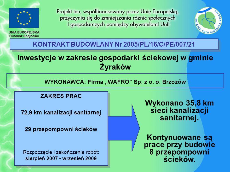 KONTRAKT BUDOWLANY Nr 2005/PL/16/C/PE/007/21 Inwestycje w zakresie gospodarki ściekowej w gminie Żyraków ZAKRES PRAC 72,9 km kanalizacji sanitarnej 29