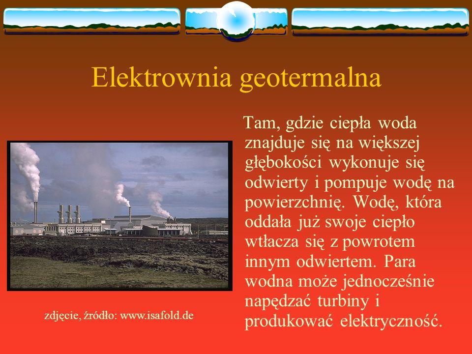 Elektrownia geotermalna Tam, gdzie ciepła woda znajduje się na większej głębokości wykonuje się odwierty i pompuje wodę na powierzchnię. Wodę, która o