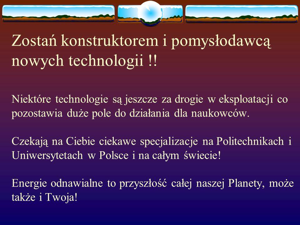 Zostań konstruktorem i pomysłodawcą nowych technologii !! Niektóre technologie są jeszcze za drogie w eksploatacji co pozostawia duże pole do działani