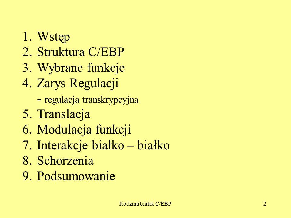 Rodzina białek C/EBP2 1.Wstęp 2.Struktura C/EBP 3.Wybrane funkcje 4.Zarys Regulacji - regulacja transkrypcyjna 5.Translacja 6.Modulacja funkcji 7.Interakcje białko – białko 8.Schorzenia 9.Podsumowanie