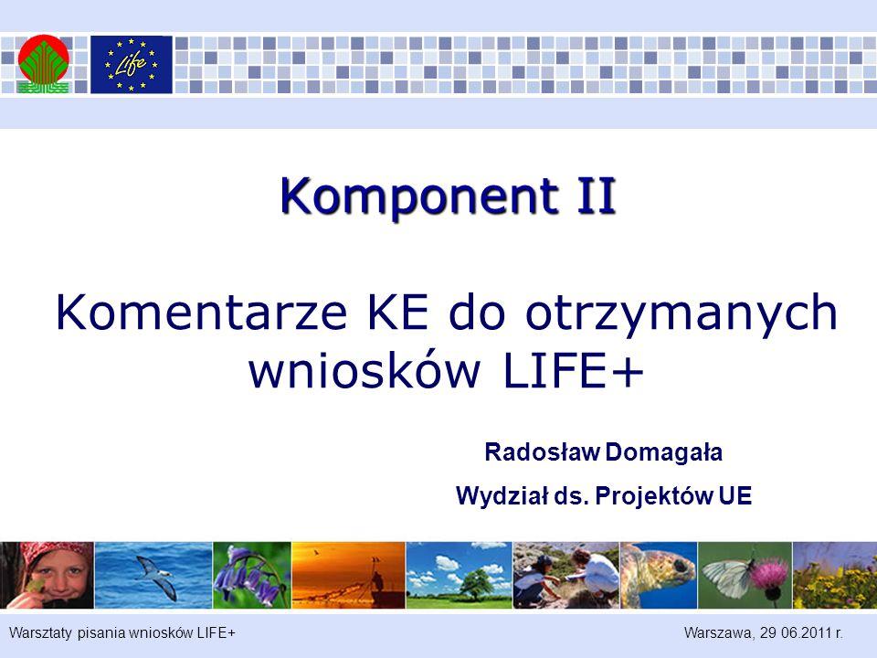 Warsztaty pisania wniosków LIFE+ Warszawa, 29 06.2011 r. Komponent II Komponent II Komentarze KE do otrzymanych wniosków LIFE+ Radosław Domagała Wydzi