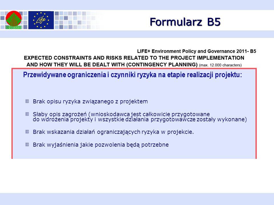 Przewidywane ograniczenia i czynniki ryzyka na etapie realizacji projektu: Formularz B5 Brak opisu ryzyka związanego z projektem Słaby opis zagrożeń (wnioskodawca jest całkowicie przygotowane do wdrożenia projekty i wszystkie działania przygotowawcze zostały wykonane) Brak wskazania działań ograniczających ryzyka w projekcie.
