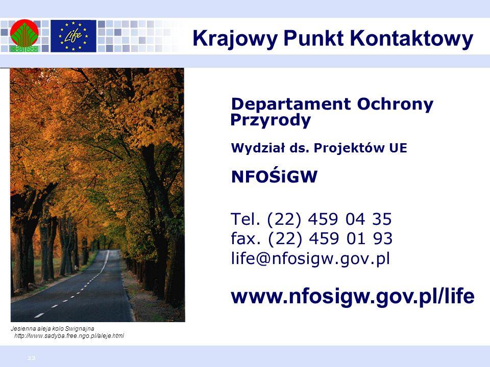 22 Departament Ochrony Przyrody Wydział ds. Projektów UE NFOŚiGW Tel. (22) 459 04 35 fax. (22) 459 01 93 life@nfosigw.gov.pl www.nfosigw.gov.pl/life J