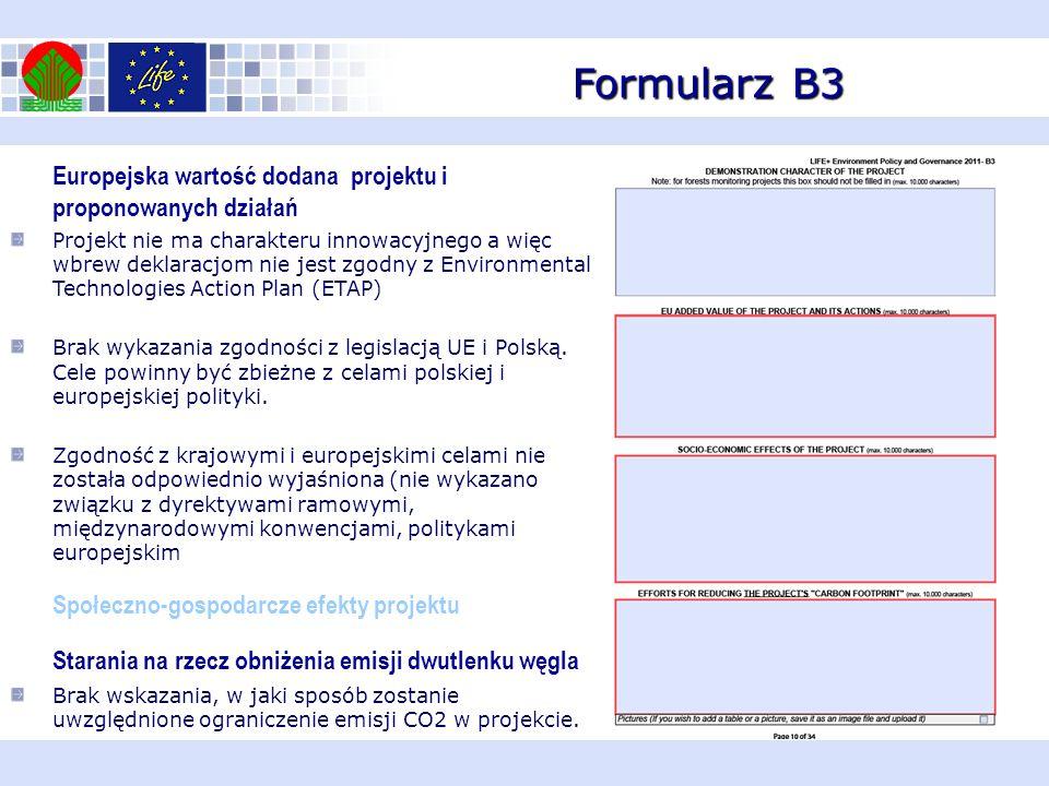 Formularz B3 Europejska wartość dodana projektu i proponowanych działań Projekt nie ma charakteru innowacyjnego a więc wbrew deklaracjom nie jest zgod