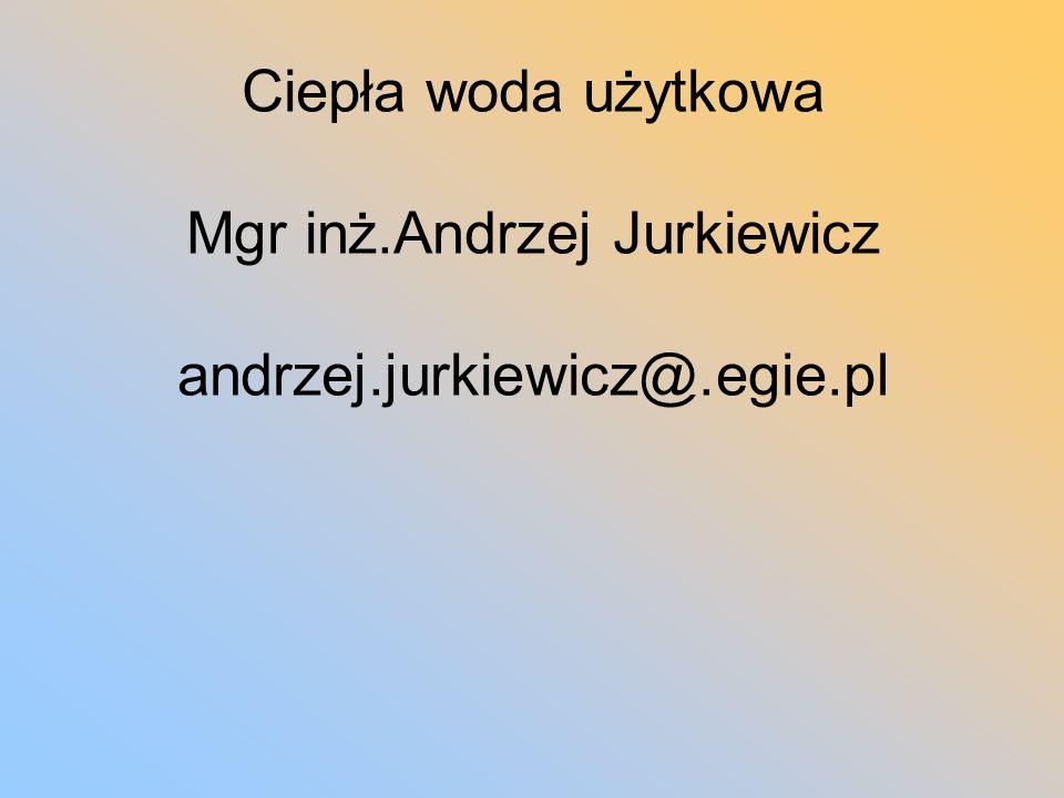 Ciepła woda użytkowa Mgr inż.Andrzej Jurkiewicz andrzej.jurkiewicz@.egie.pl