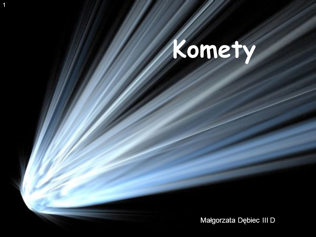 Kometa - ciało niebieskie poruszające się po torze zbliżonym do paraboli wokół Słońca.