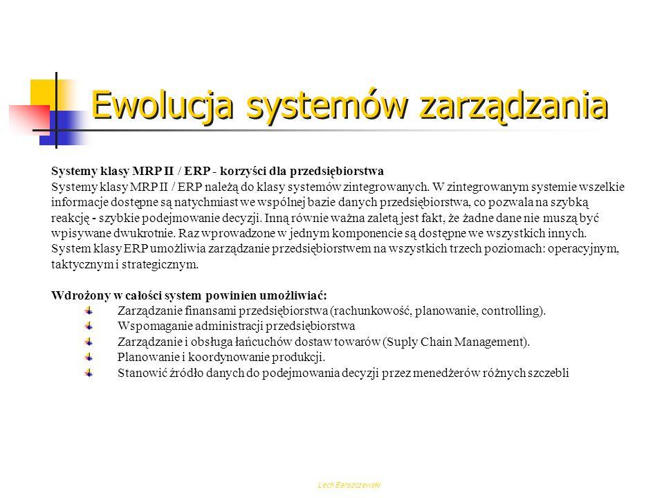 Lech Barszczewski ERP obejmuje następujące obszary: obsługa klientów - baza danych o klientach, przetwarzanie zam ó wień, obsługa specyficznych zam ó
