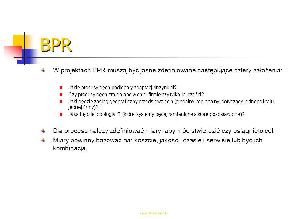 Lech Barszczewski BPR Proces reorganizacji musi być rozpatrywany w trzech płaszczyznach: Gospodarczej Orientacja procesowa Strategia zleceń Wirtualiza