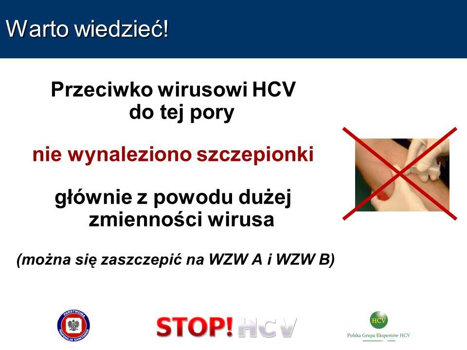 Warto wiedzieć! Przeciwko wirusowi HCV do tej pory nie wynaleziono szczepionki głównie z powodu dużej zmienności wirusa (można się zaszczepić na WZW A