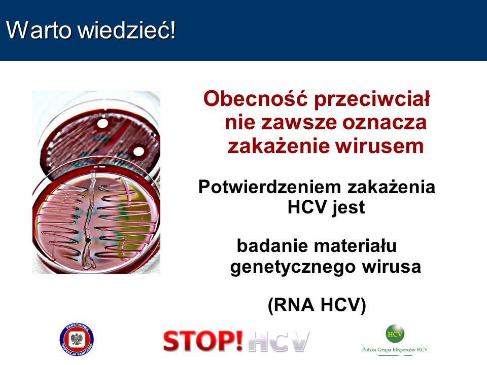 Warto wiedzieć! Obecność przeciwciał nie zawsze oznacza zakażenie wirusem Potwierdzeniem zakażenia HCV jest badanie materiału genetycznego wirusa (RNA