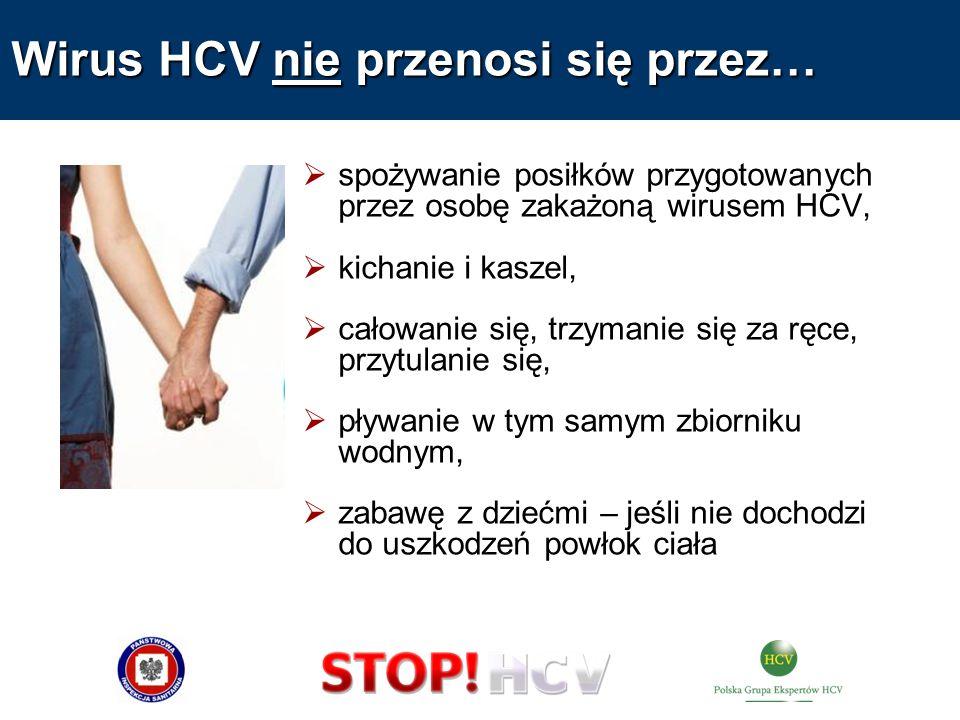 Wirus HCV nie przenosi się przez… spożywanie posiłków przygotowanych przez osobę zakażoną wirusem HCV, kichanie i kaszel, całowanie się, trzymanie się
